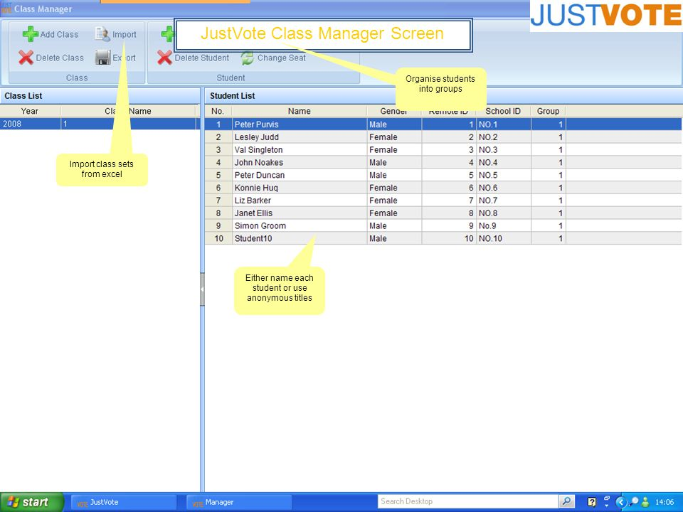 JustVote Class Manager Screen Import class sets from excel Organise students into groups Either name each student or use anonymous titles