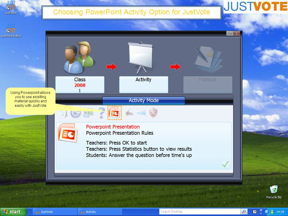 Choosing PowerPoint Activity Option for JustVote Using Powerpoint allows you to use exisiting material quickly and easily with JustVote