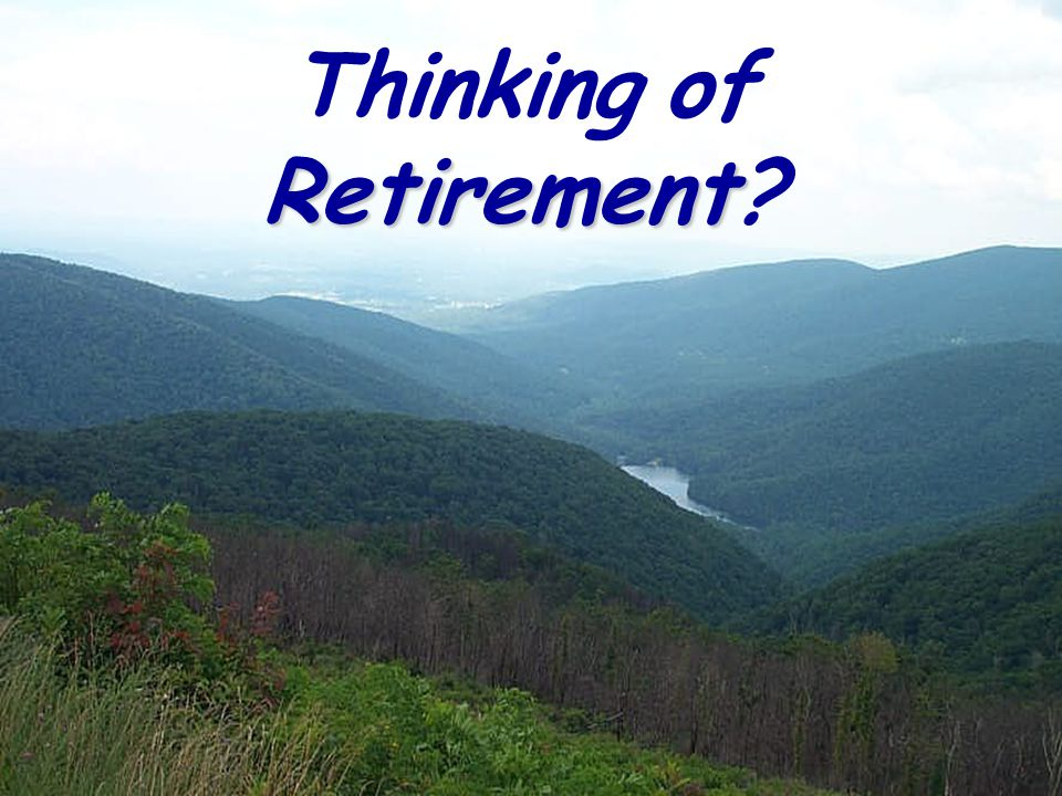 Retirement Thinking of Retirement?