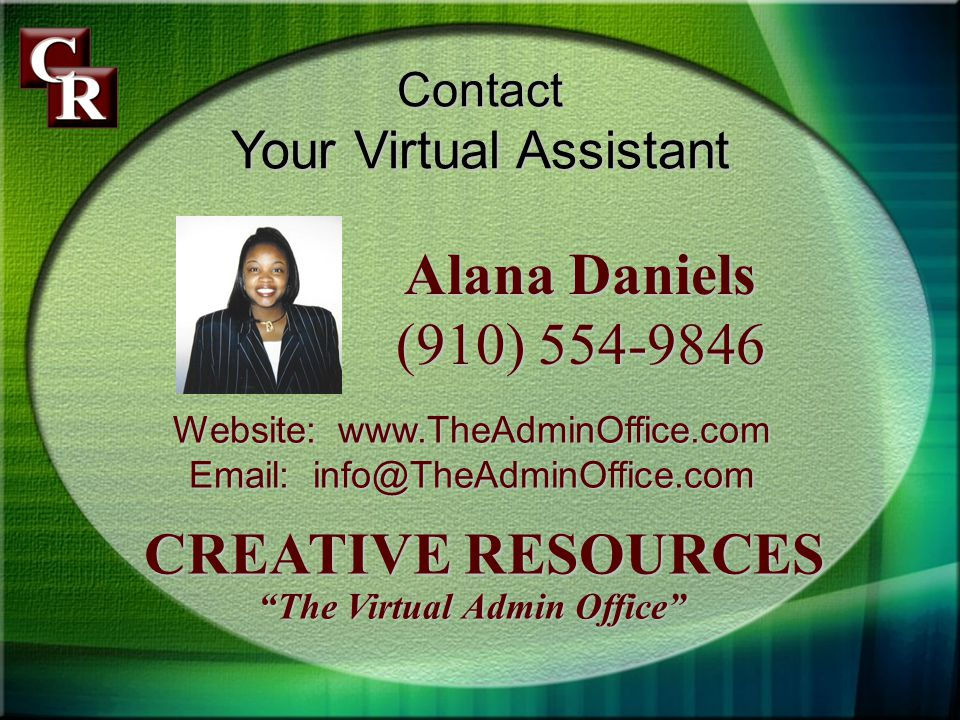 Website: www.TheAdminOffice.com Email: info@TheAdminOffice.com CREATIVE RESOURCES CREATIVE RESOURCES The Virtual Admin Office Contact Your Virtual Assistant Alana Daniels (910) 554-9846