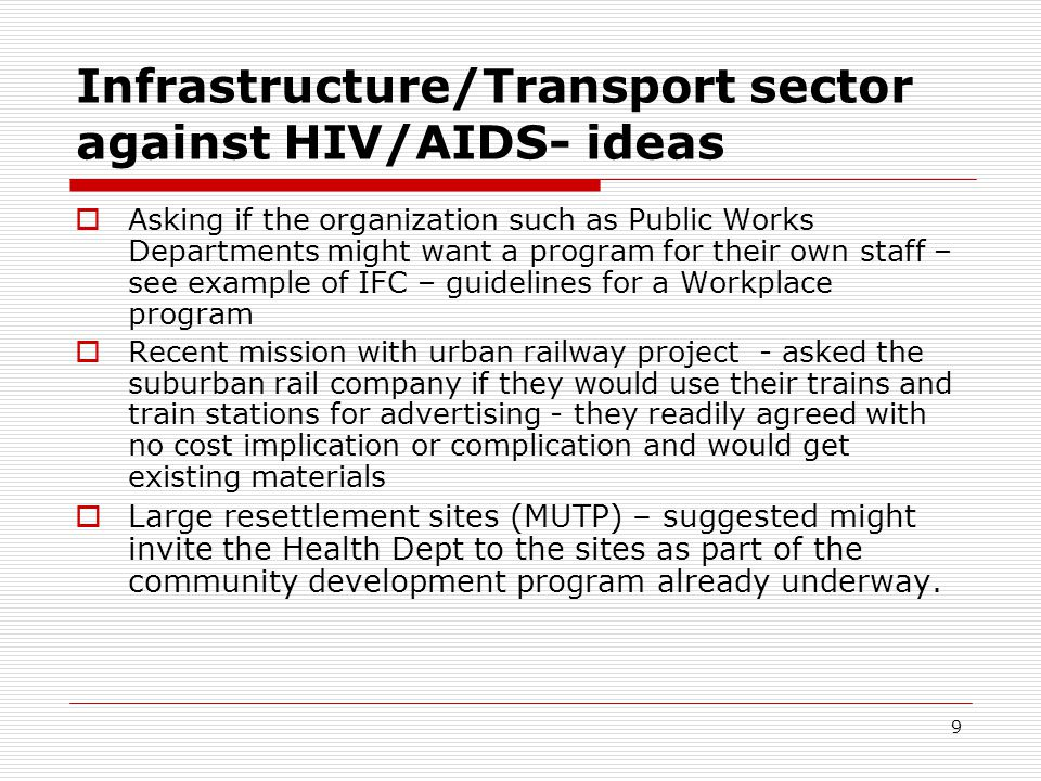 9 Infrastructure/Transport sector against HIV/AIDS- ideas Asking if the organization such as Public Works Departments might want a program for their o