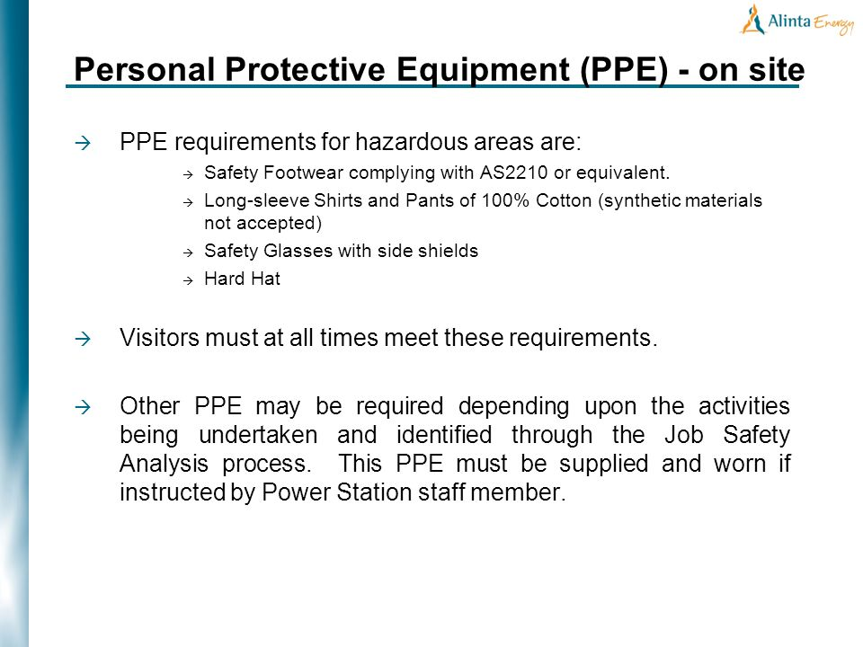Personal Protective Equipment (PPE) - on site PPE requirements for hazardous areas are: Safety Footwear complying with AS2210 or equivalent.