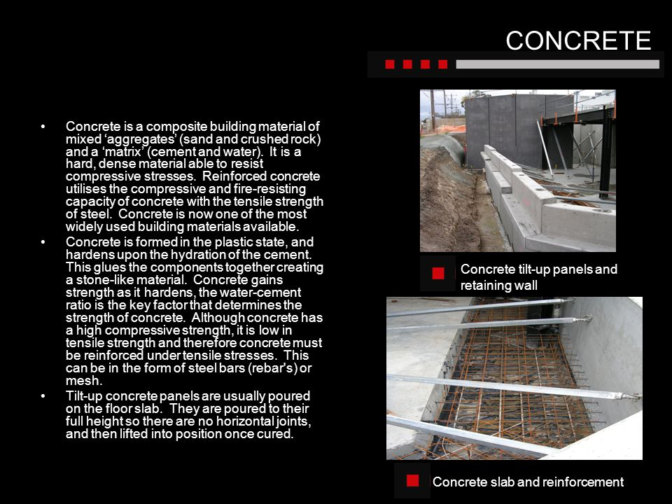 CONCRETE Concrete is a composite building material of mixed aggregates (sand and crushed rock) and a matrix (cement and water). It is a hard, dense ma
