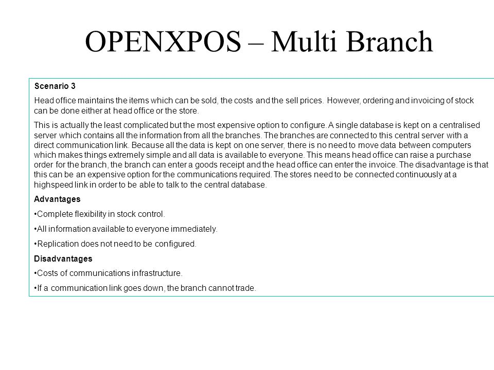 OPENXPOS – Multi Branch Scenario 3 Head office maintains the items which can be sold, the costs and the sell prices. However, ordering and invoicing o