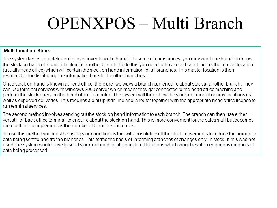 OPENXPOS – Multi Branch Multi-Location Stock The system keeps complete control over inventory at a branch.