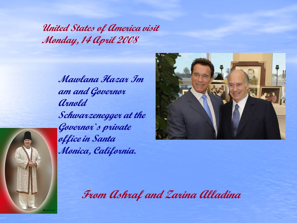 Mawlana Hazar Im am and Governor Arnold Schwarzenegger at the Governor`s private office in Santa Monica, California. United States of America visit Mo