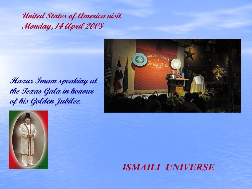 We hope you enjoyed viewing the presentation of Mowlana Hazar Imams memorable visit to the USA United States of America visit Monday, 14 April 2008 From Ashraf and Zarina Alladina ISMAILI UNIVERSE