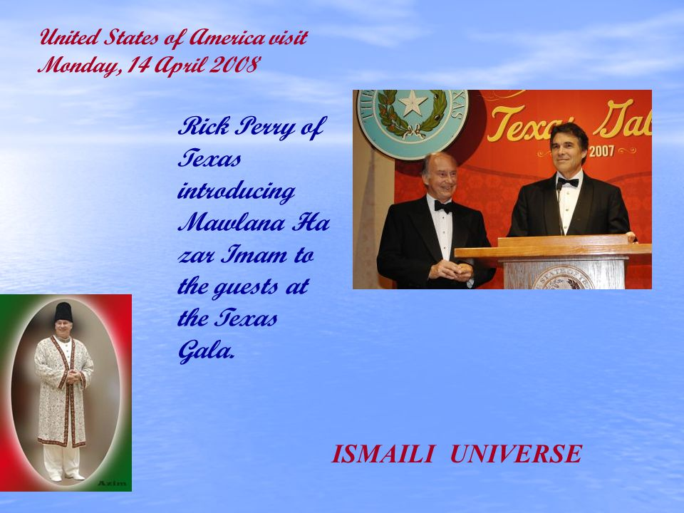 United States of America visit Monday, 14 April 2008 Rick Perry of Texas introducing Mawlana Ha zar Imam to the guests at the Texas Gala. ISMAILI UNIV