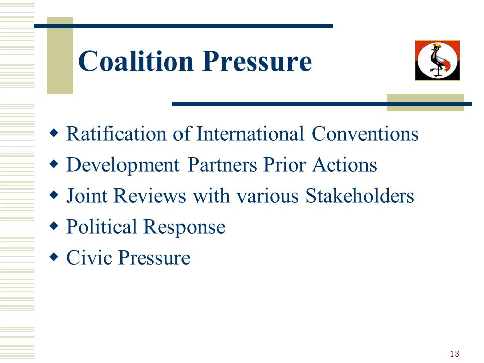 18 Coalition Pressure Ratification of International Conventions Development Partners Prior Actions Joint Reviews with various Stakeholders Political R