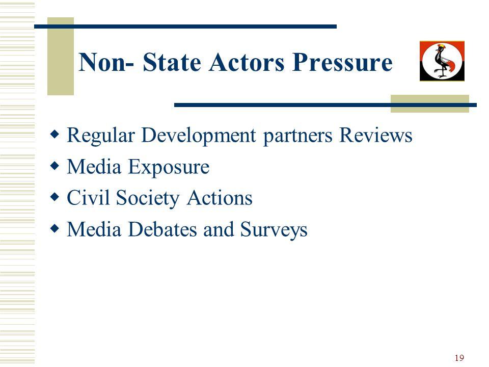 19 Non- State Actors Pressure Regular Development partners Reviews Media Exposure Civil Society Actions Media Debates and Surveys