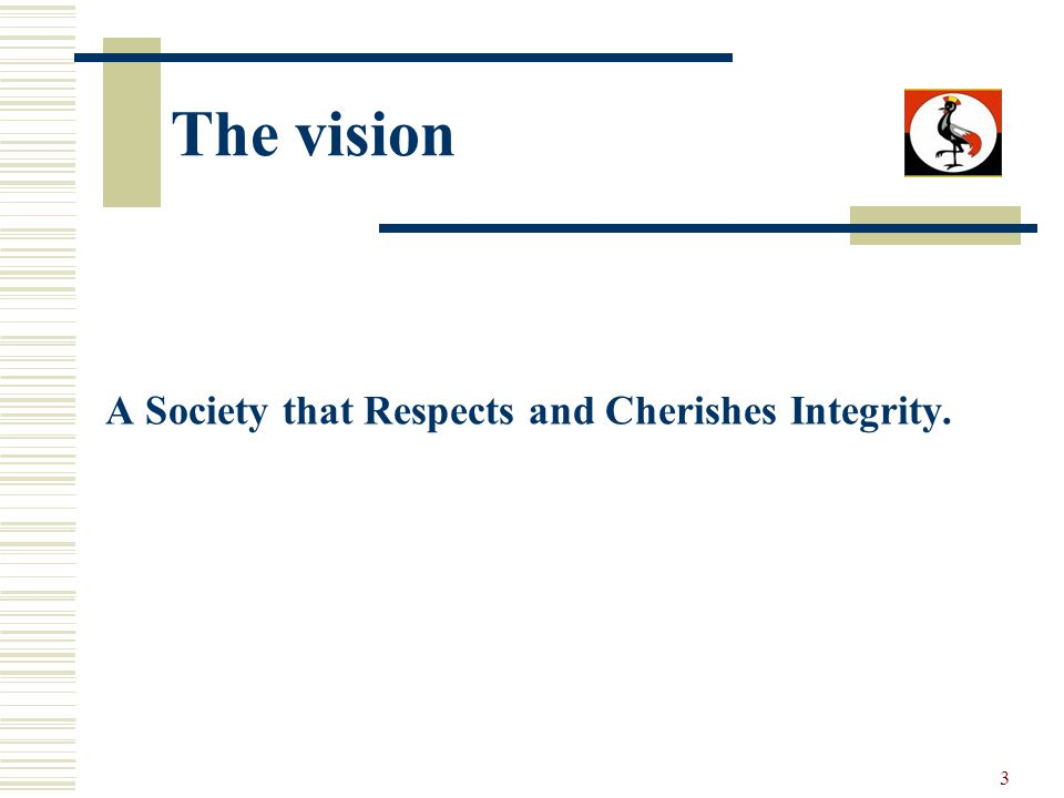 3 The vision A Society that Respects and Cherishes Integrity.