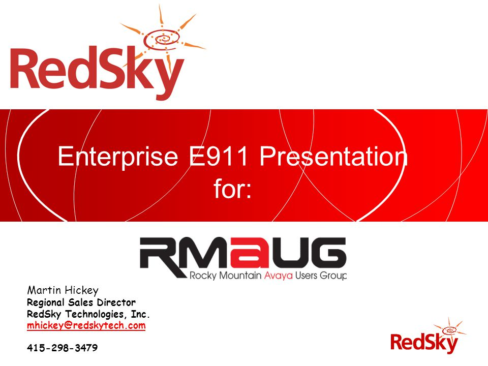www.redskyE911.com Company Background – Who is RedSky E911 – The Problems We Address –Day to day business issues –Legislation Other Business Issues to Consider –Political Landscape –Regulatory –Risk Management E911 Technical Requirements –What is E911 –Call process –Network, PBX, ALI Management Options for location management (why you need E911 Manager) –Traditional vs.