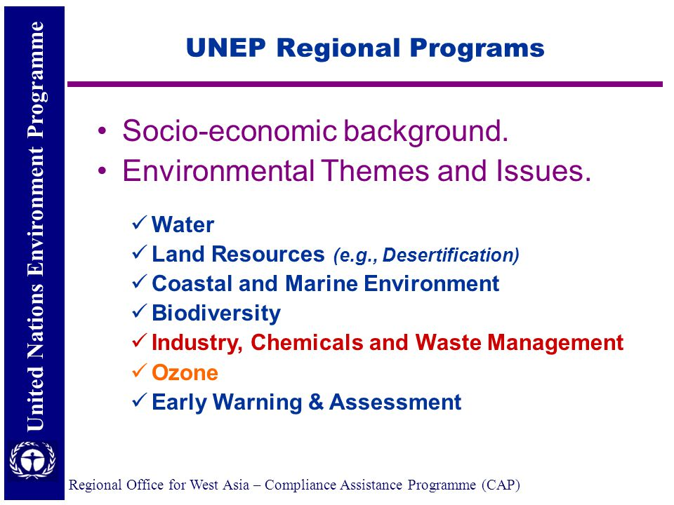 United Nations Environment Programme Regional Office for West Asia – Compliance Assistance Programme (CAP) UNEP Regional Programs Socio-economic background.