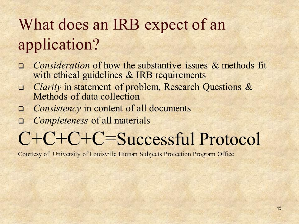 15 What does an IRB expect of an application.