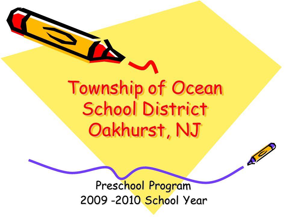 Township of Ocean School District Oakhurst, NJ Preschool Program 2009 -2010 School Year