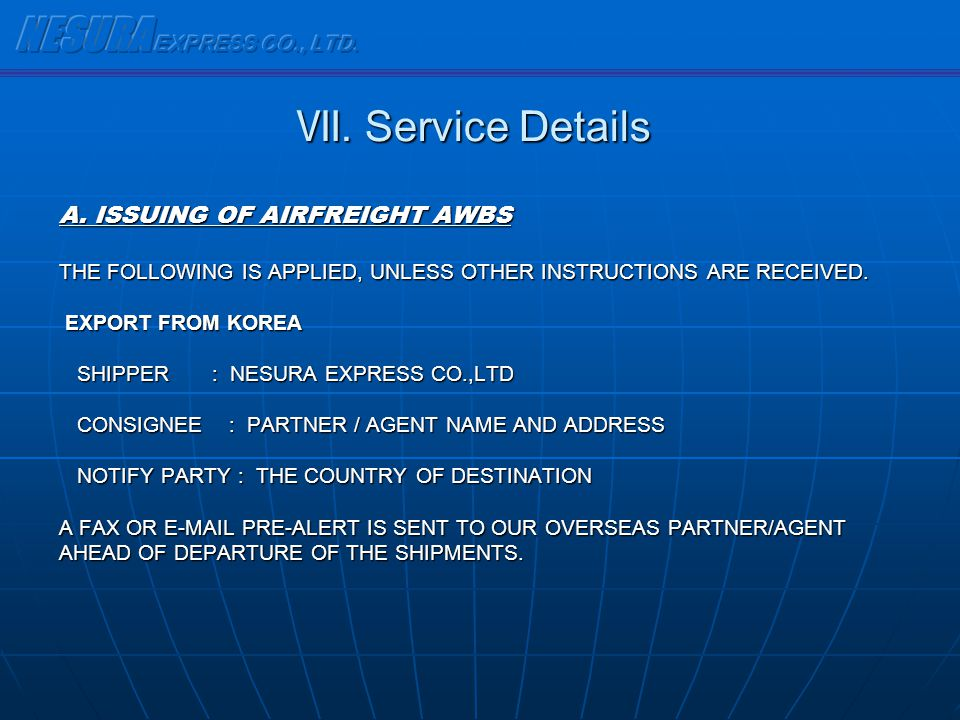 A. ISSUING OF AIRFREIGHT AWBS THE FOLLOWING IS APPLIED, UNLESS OTHER INSTRUCTIONS ARE RECEIVED. EXPORT FROM KOREA EXPORT FROM KOREA SHIPPER : NESURA E