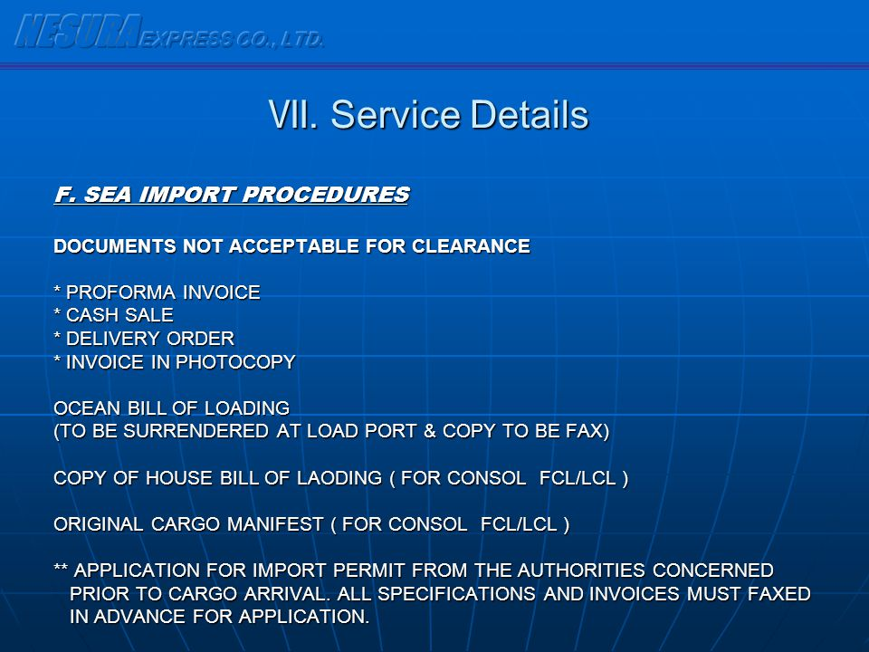 F. SEA IMPORT PROCEDURES DOCUMENTS NOT ACCEPTABLE FOR CLEARANCE * PROFORMA INVOICE * CASH SALE * DELIVERY ORDER * INVOICE IN PHOTOCOPY OCEAN BILL OF L
