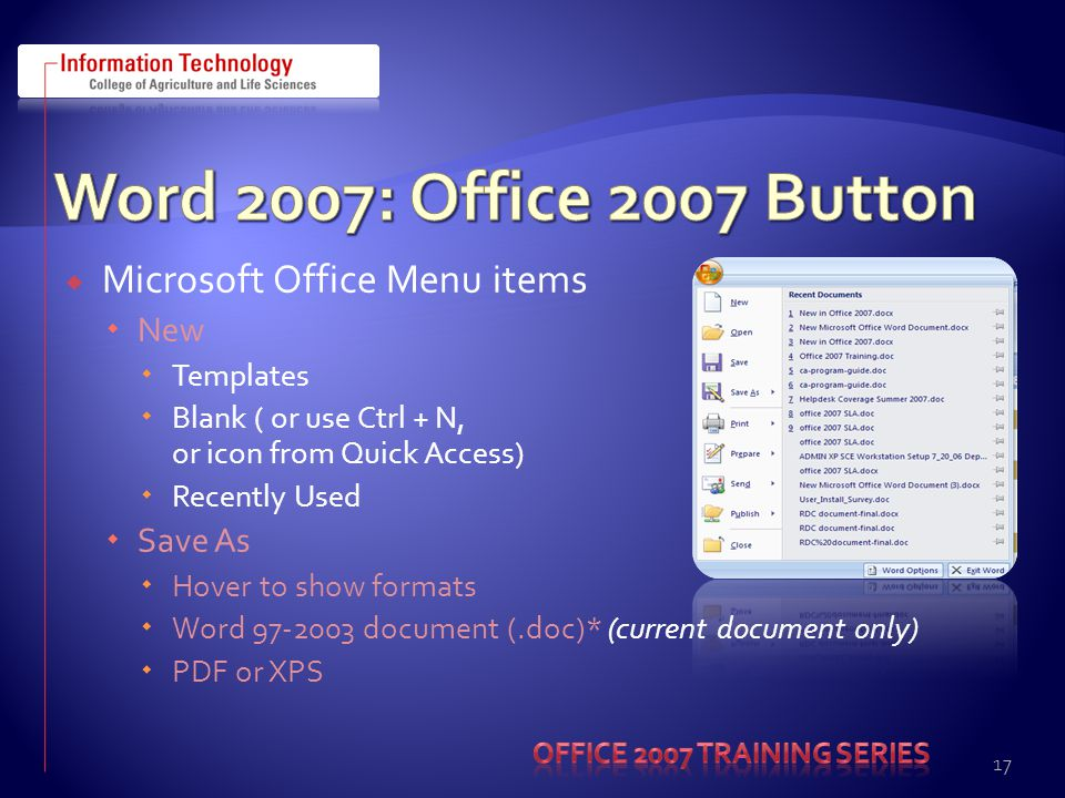 Microsoft Office Menu items New Templates Blank ( or use Ctrl + N, or icon from Quick Access) Recently Used Save As Hover to show formats Word 97-2003 document (.doc)* (current document only) PDF or XPS 17
