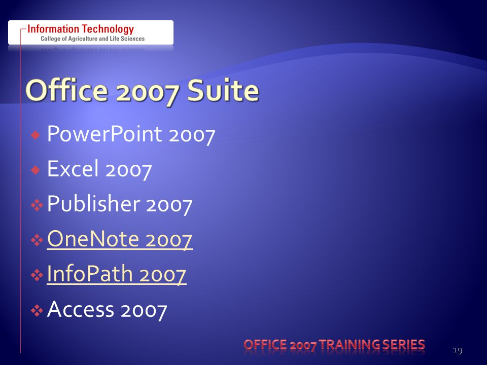 PowerPoint 2007 Excel 2007 Publisher 2007 OneNote 2007 InfoPath 2007 Access 2007 19