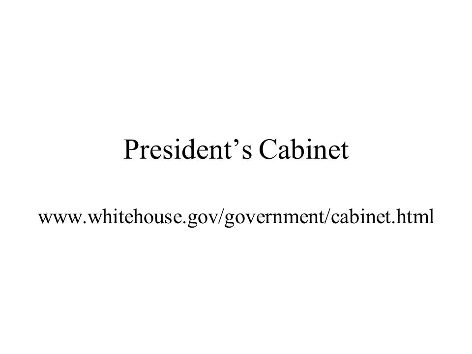 Presidents Cabinet www.whitehouse.gov/government/cabinet.html