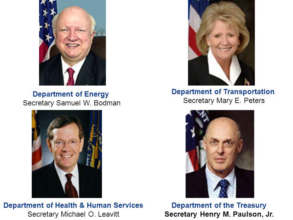 Department of Transportation Secretary Mary E. Peters Department of Energy Secretary Samuel W. Bodman Department of Health & Human Services Secretary