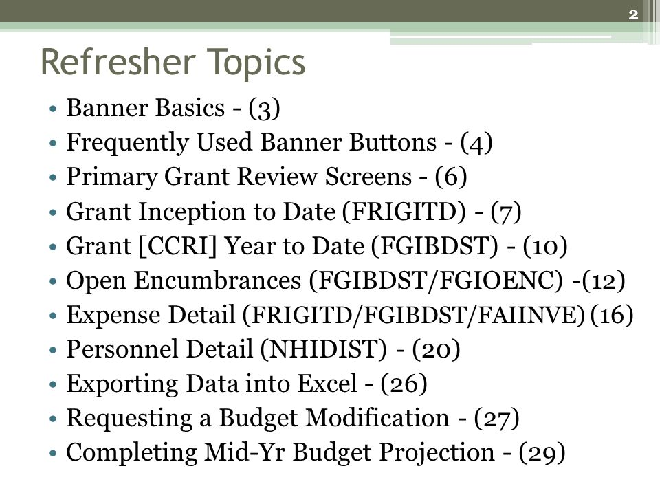 Refresher Topics Banner Basics - (3) Frequently Used Banner Buttons - (4) Primary Grant Review Screens - (6) Grant Inception to Date (FRIGITD) - (7) G