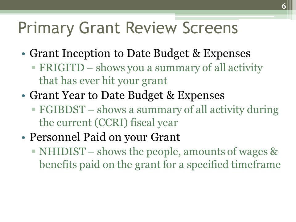 Primary Grant Review Screens Grant Inception to Date Budget & Expenses FRIGITD – shows you a summary of all activity that has ever hit your grant Gran