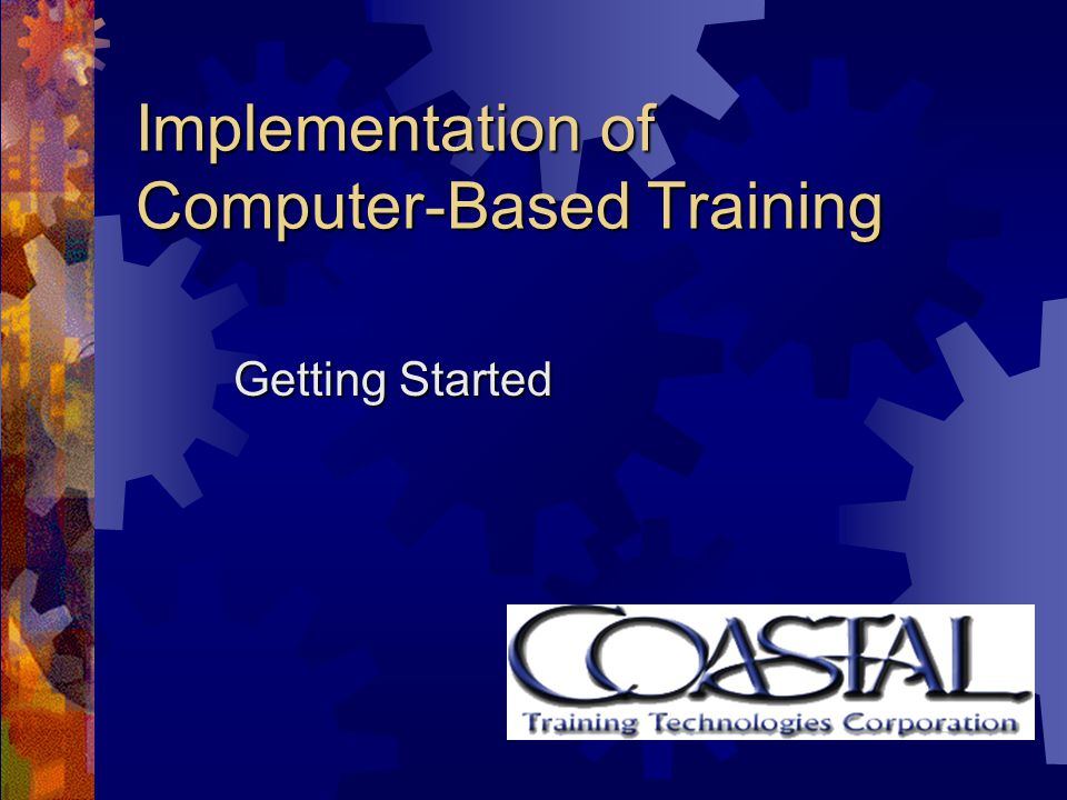 Implementation of Computer-Based Training Getting Started