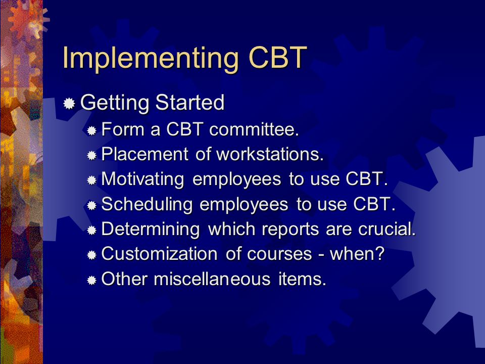 Implementing CBT Getting Started Getting Started Form a CBT committee.