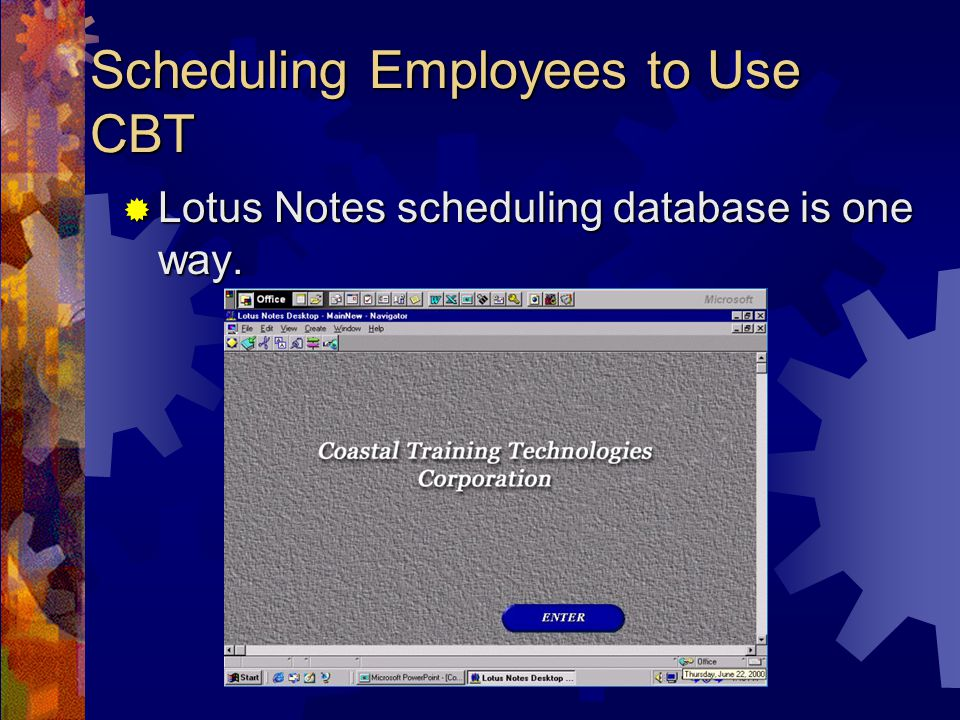 Scheduling Employees to Use CBT Lotus Notes scheduling database is one way.