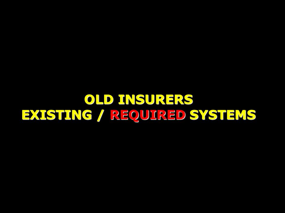 OLD INSURERS EXISTING / REQUIRED SYSTEMS