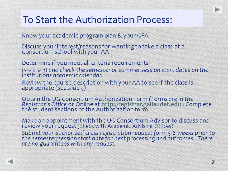 7 To Start the Authorization Process: Know your academic program plan & your GPA Discuss your interest/reasons for wanting to take a class at a Consortium school with your AA Determine if you meet all criteria requirements ( See slide 3 ) and check the semester or summer session start dates on the institutions academic calendar.