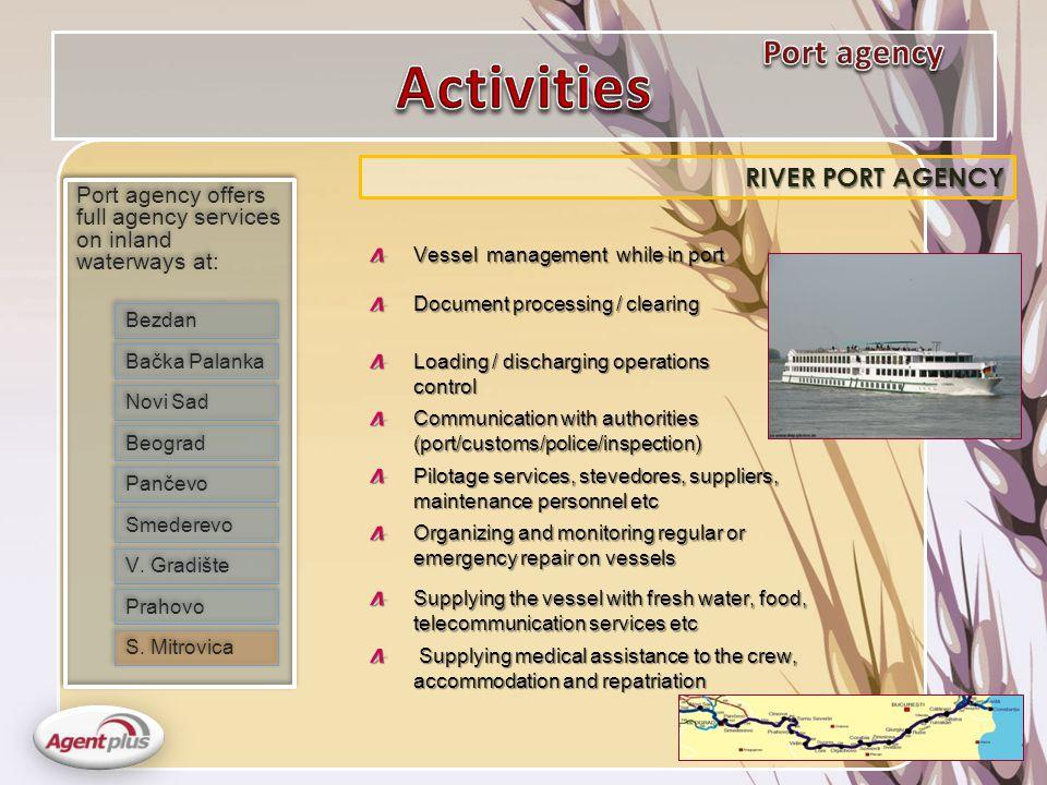 Port agency offers full agency services on inland waterways at: Port agency offers full agency services on inland waterways at: RIVER PORT AGENCY Bezdan Novi Sad Beograd Pančevo Smederevo V.