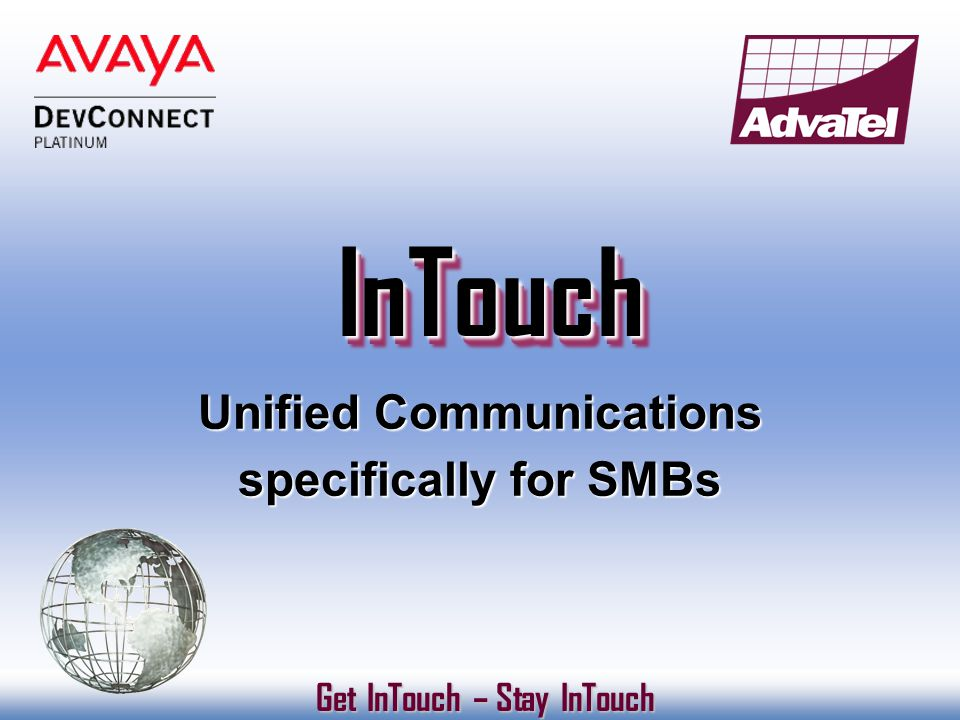 InTouchInTouch Get InTouch – Stay InTouch Get InTouch – Stay InTouch Unified Communications specifically for SMBs