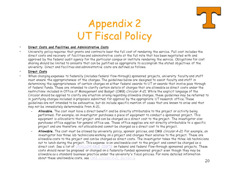 20 Appendix 2 UT Fiscal Policy Direct Costs and Facilities and Administrative Costs University policy requires that grants and contracts bear the full cost of rendering the service.