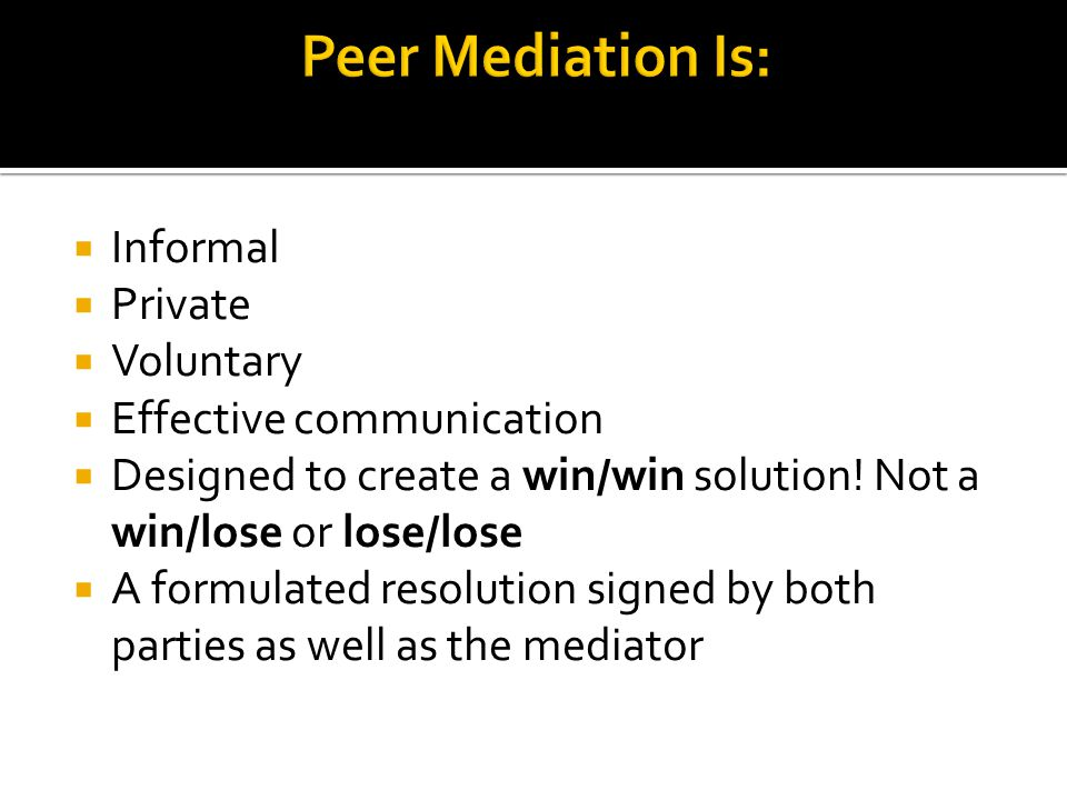 Informal Private Voluntary Effective communication Designed to create a win/win solution.