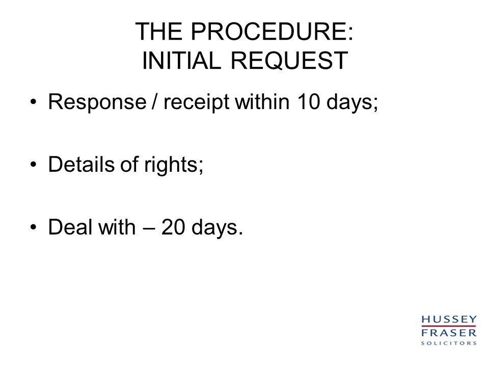 THE PROCEDURE: INITIAL REQUEST Response / receipt within 10 days; Details of rights; Deal with – 20 days.