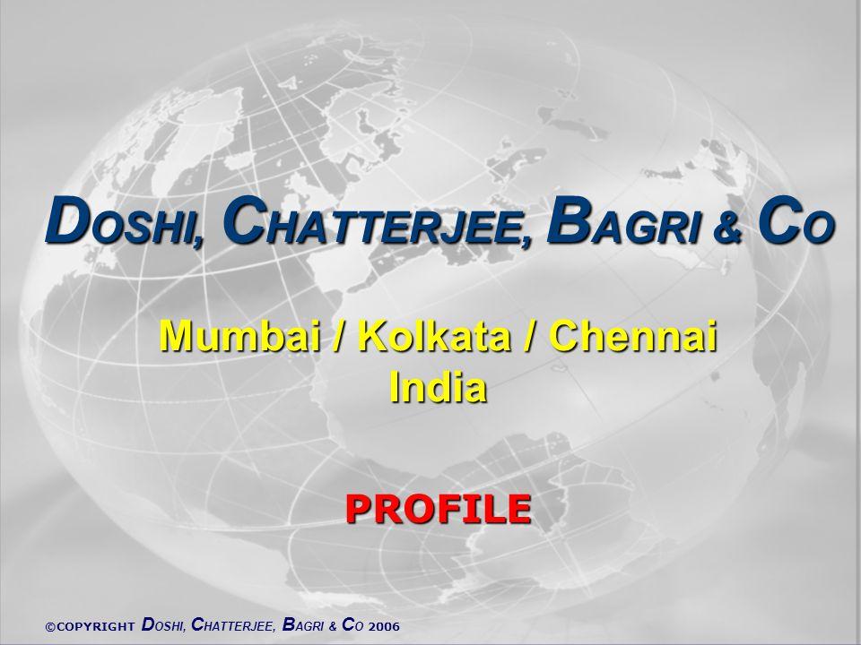 ©COPYRIGHT D OSHI, C HATTERJEE, B AGRI & C O 2006 D OSHI, C HATTERJEE, B AGRI & C O Mumbai / Kolkata / Chennai India PROFILE
