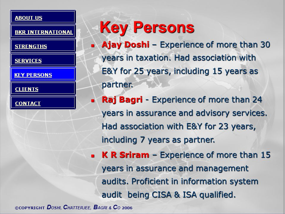 ©COPYRIGHT D OSHI, C HATTERJEE, B AGRI & C O 2006 Key Persons Ajay Doshi – Experience of more than 30 years in taxation.
