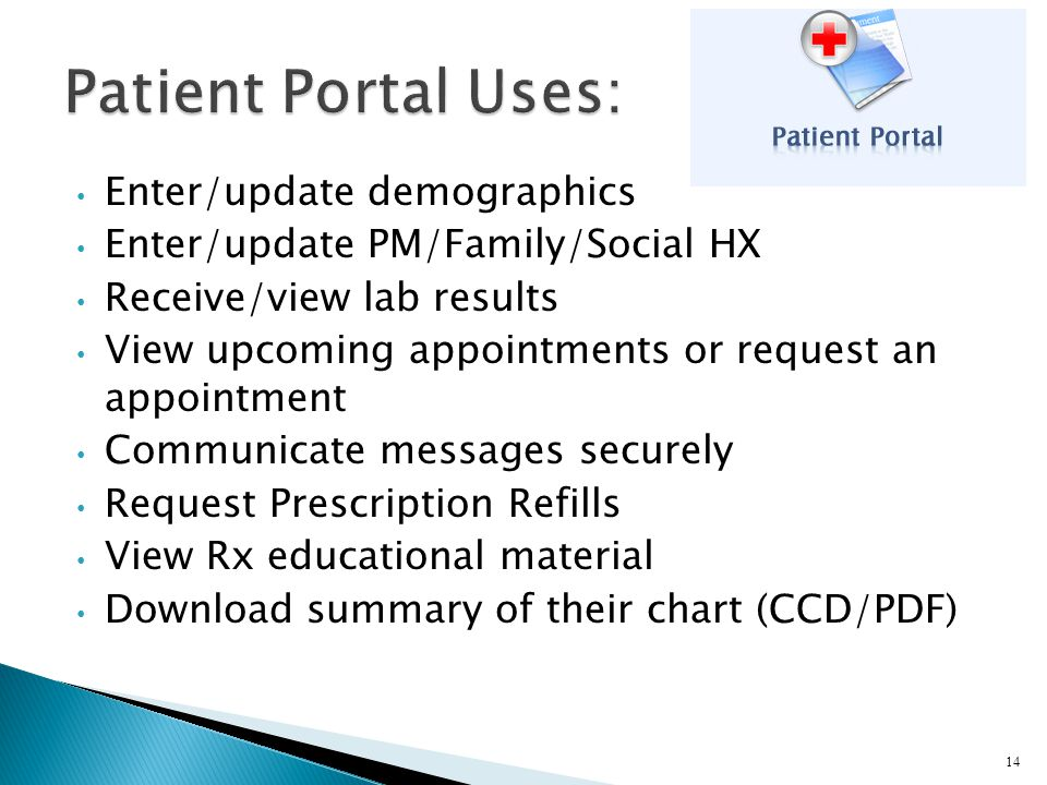 Enter/update demographics Enter/update PM/Family/Social HX Receive/view lab results View upcoming appointments or request an appointment Communicate m