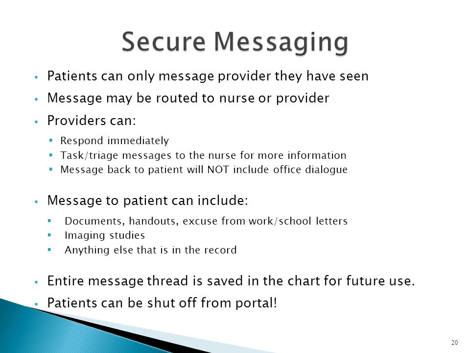 Patients can only message provider they have seen Message may be routed to nurse or provider Providers can: Respond immediately Task/triage messages t
