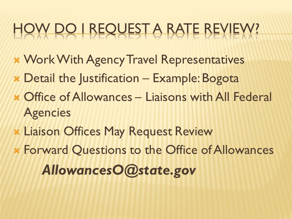 Work With Agency Travel Representatives Detail the Justification – Example: Bogota Office of Allowances – Liaisons with All Federal Agencies Liaison O
