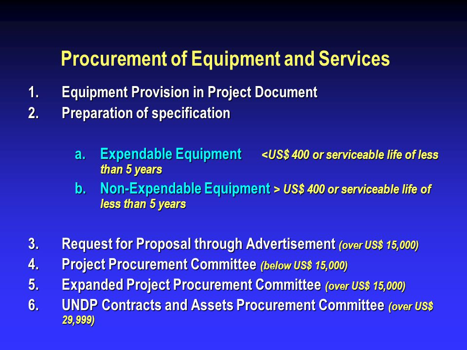 Procurement of Equipment and Services 1.Equipment Provision in Project Document 2.Preparation of specification a.Expendable Equipment <US$ 400 or serv