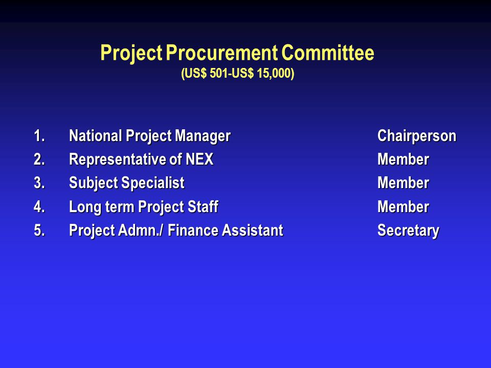 Project Procurement Committee (US$ 501-US$ 15,000) 1.National Project ManagerChairperson 2.Representative of NEX Member 3.Subject SpecialistMember 4.L
