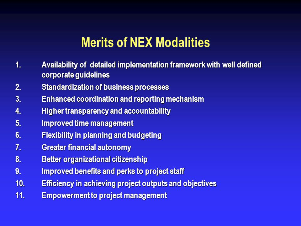 Merits of NEX Modalities 1.Availability of detailed implementation framework with well defined corporate guidelines 2.Standardization of business proc