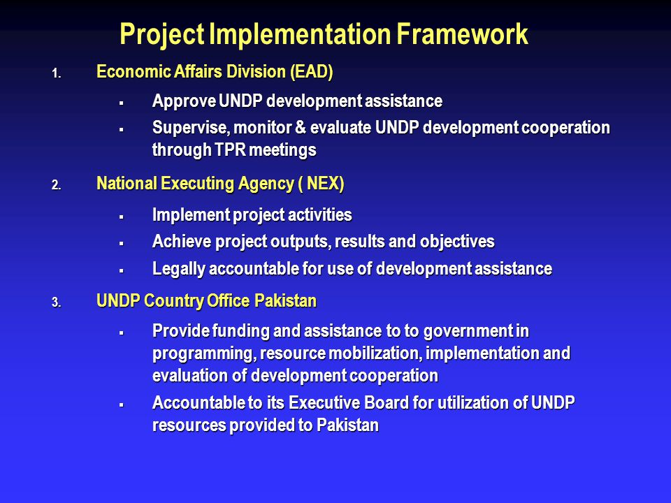 Project Implementation Framework 1. Economic Affairs Division (EAD) Approve UNDP development assistance Approve UNDP development assistance Supervise,