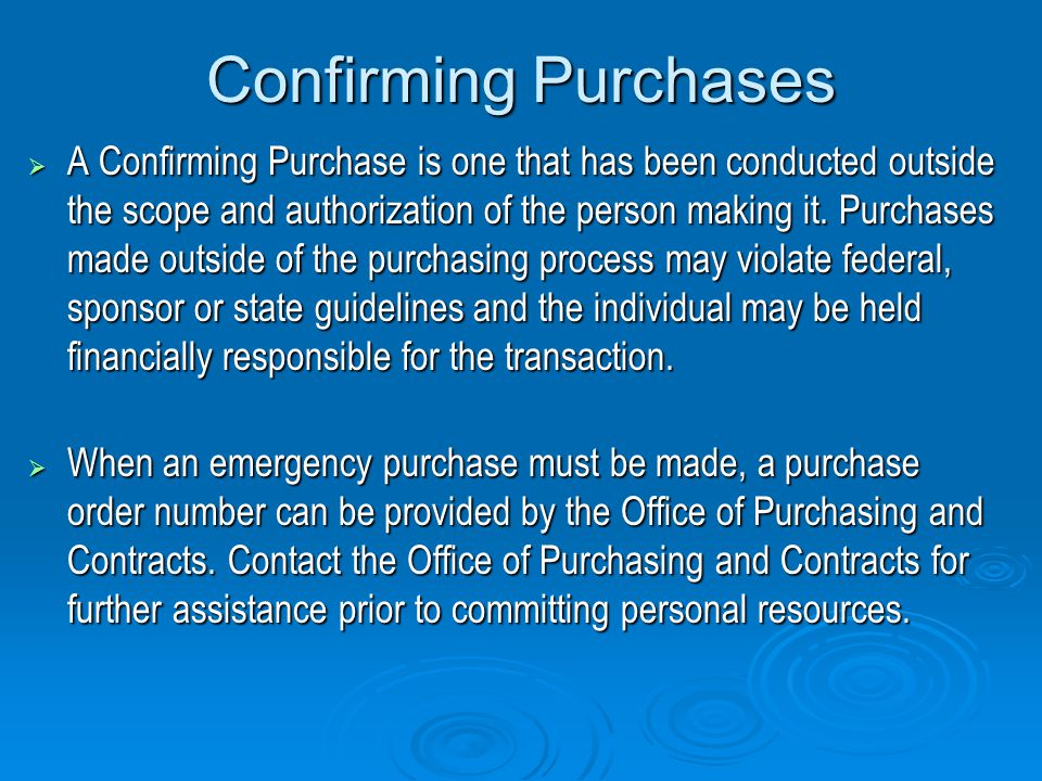 Confirming Purchases A Confirming Purchase is one that has been conducted outside the scope and authorization of the person making it.