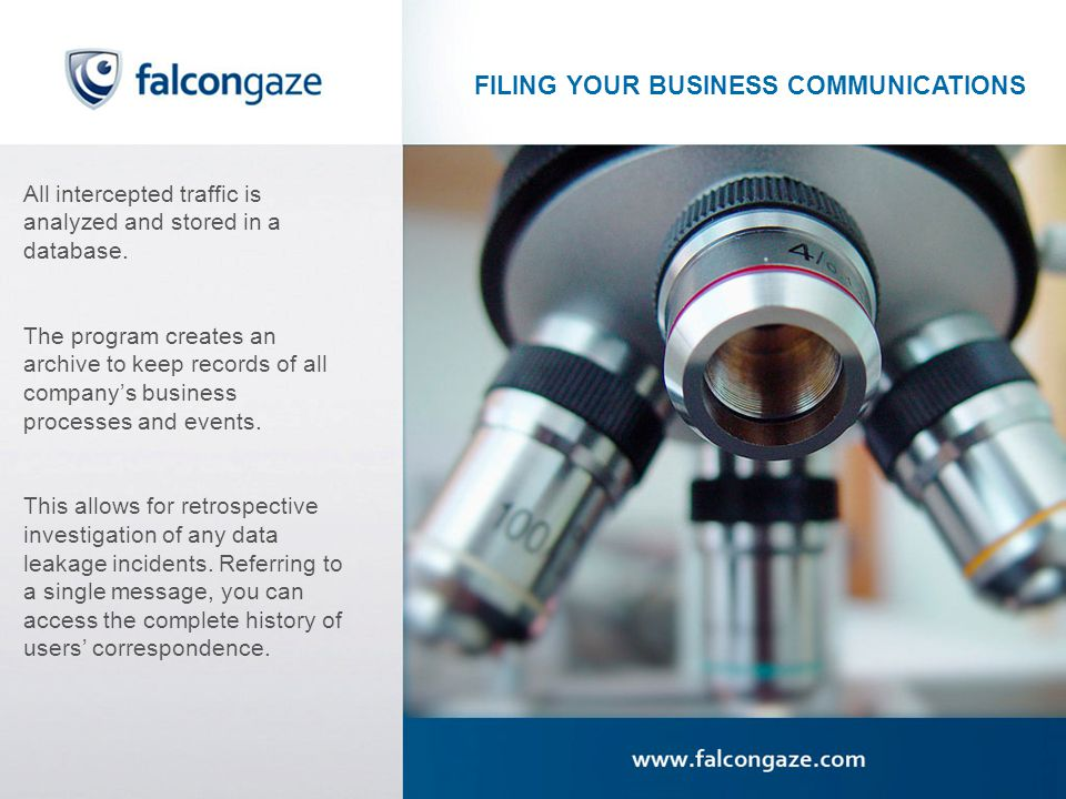 FILING YOUR BUSINESS COMMUNICATIONS All intercepted traffic is analyzed and stored in a database.