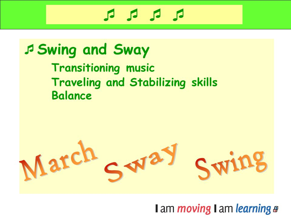 Swing and Sway Transitioning music Traveling and Stabilizing skills Balance