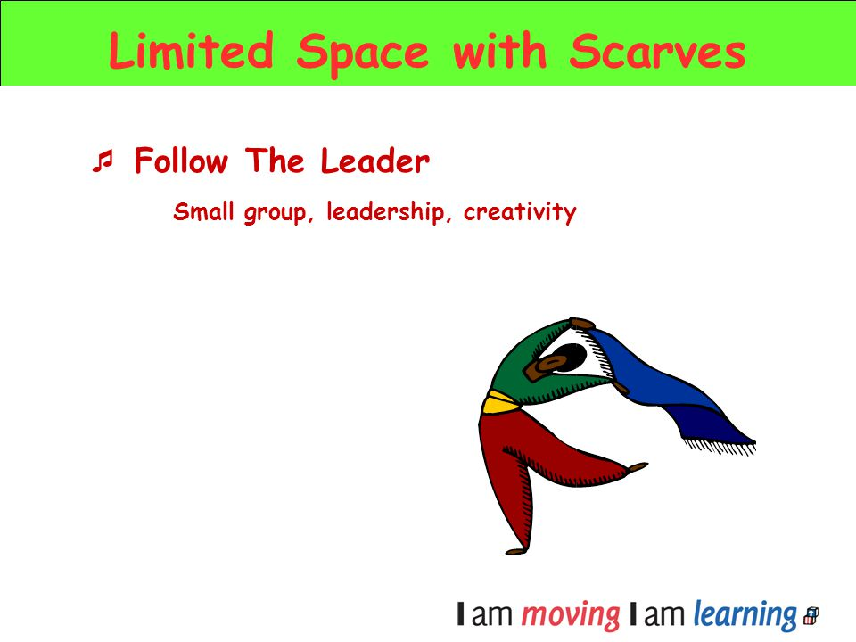 Follow The Leader Small group, leadership, creativity Limited Space with Scarves